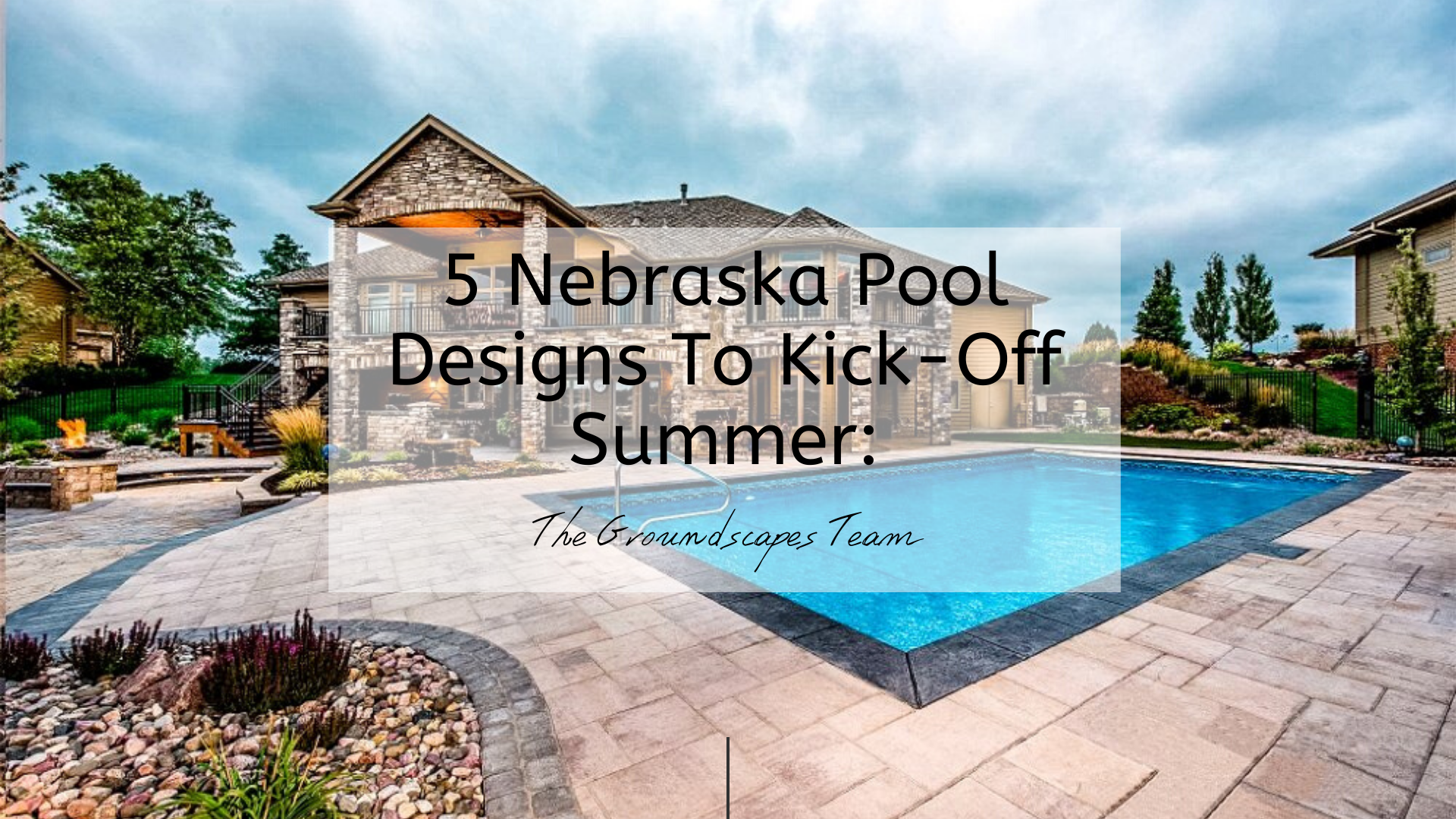 5 Nebraska Pool Designs To Kick-Off Summer: