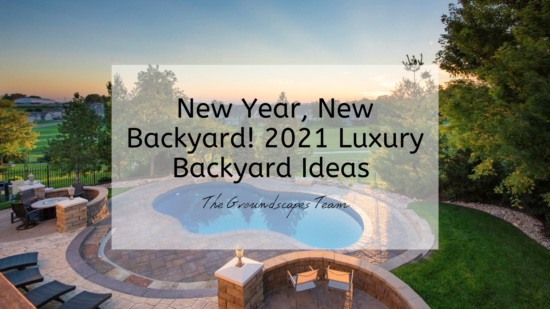 New Year, New Backyard! 2021 Luxury Backyard Ideas
