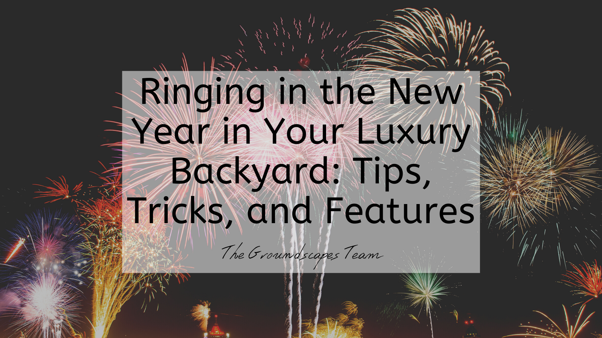 Ringing in the New Year in Your Luxury Backyard: Tips, Tricks, and Features