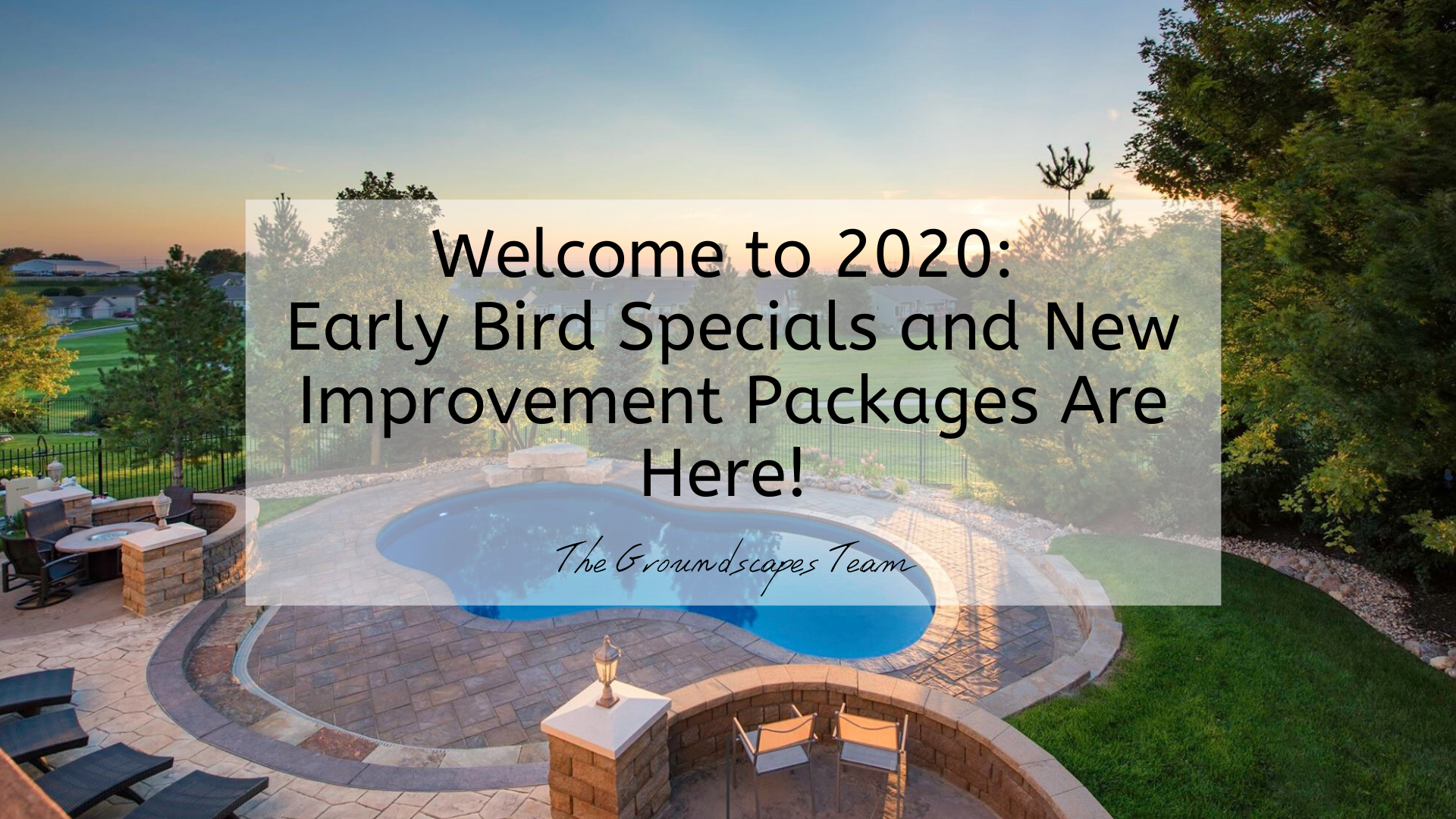 Welcome to 2020: Early Bird Specials and New Improvement Packages Are Here!